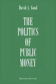 Politics of Public Money, Second Edition ebook by David A. Good