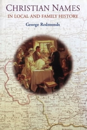 Christian Names in Local and Family History ebook by George Redmonds