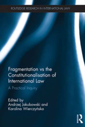 Fragmentation vs the Constitutionalisation of International Law - A Practical Inquiry ebook by