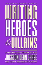 Writing Heroes and Villains - A Masterclass in Genre Fiction ebook by Jackson Dean Chase