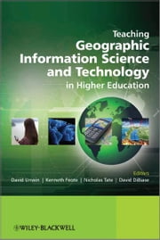 Teaching Geographic Information Science and Technology in Higher Education ebook by David Unwin,Nicholas Tate,Kenneth  Foote ,David  DiBiase