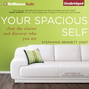 Your Spacious Self - Clear the Clutter and Discover Who You Are audiobook by Stephanie Bennett Vogt, MA