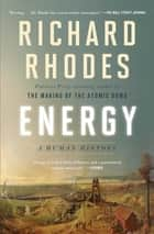 Energy - A Human History ebook by Richard Rhodes