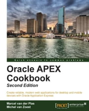 Oracle APEX Cookbook - Second Edition ebook by Marcel Van Der Plas,Michel Van Zoest
