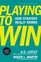 Playing to Win ebook by A.G. Lafley,Roger L. Martin