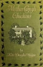 Mother Carey's Chickens ebook by Kate Douglas Wiggin, Alice Barbar Stephens (Illustrator)