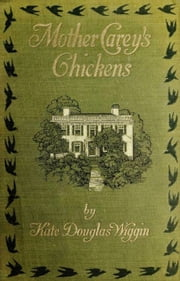 Mother Carey's Chickens ebook by Kate Douglas Wiggin,Alice Barbar Stephens (Illustrator)