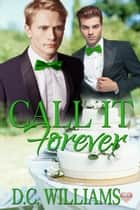 Call It Forever ebook by DC Williams