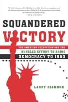 Squandered Victory ebook by Larry Diamond