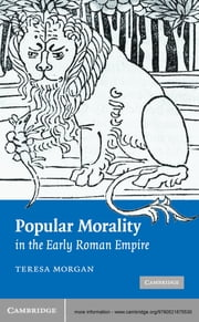 Popular Morality in the Early Roman Empire ebook by Teresa Morgan