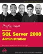 Professional Microsoft SQL Server 2008 Administration ebook by Brian Knight,Ketan Patel,Wayne Snyder,Ross LoForte,Steven Wort