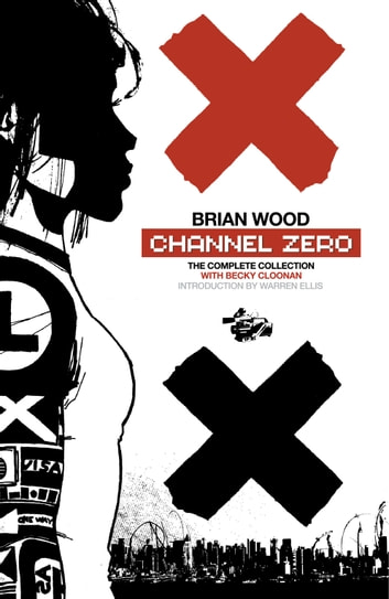 Channel Zero - The Complete Collection ebook by Brian Wood