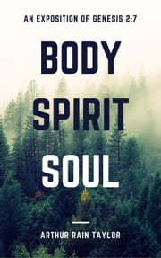 Body, Spirit, Soul ebook by Arthur Rain Taylor