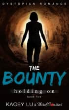 The Bounty - Holding On (Book 5) Dystopian Romance - Dystopian Romance Series ebook by Third Cousins, Kacey Lu