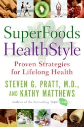SuperFoods HealthStyle - A Year of Rejuvenation ebook by Kathy Matthews,Steven G. Pratt, M.D.