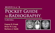 Merrill's Pocket Guide to Radiography ebook by Eugene D. Frank,Barbara J. Smith,Bruce W. Long