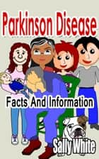 Parkinson Disease: Facts And Information ebook by Sally White
