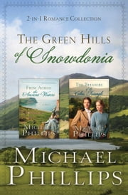 The Green Hills of Snowdonia - 2-in-1 Romance Collection ebook by Michael Phillips
