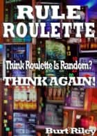 Rule Roulette ebook by Burt Riley