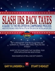 SLASH IRS BACK TAXES - Negotiate IRS Back Taxes for as Little as Ten Cents on the Dollar (or less) - A Guide to the Offer in Compromise Process ebook by Gary W. Lundgren,Stuart D. Heaslet