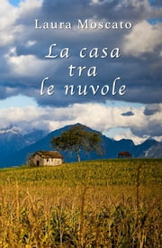 La casa tra le nuvole ebook by Laura Moscato