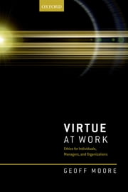 Virtue at Work - Ethics for Individuals, Managers, and Organizations ebook by Geoff Moore