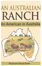 An Australian Ranch ebook by Raymond Boyd Dunn