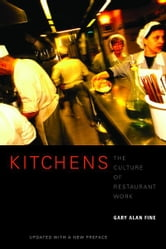 Kitchens - The Culture of Restaurant Work ebook by Gary Alan Fine