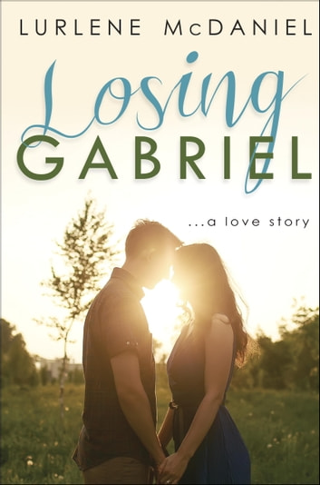 Losing Gabriel: A Love Story eBook by Lurlene McDaniel