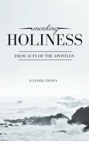Unveiling Holiness From Acts of the Apostles ebook by Kayode Crown