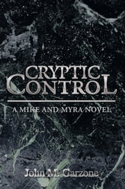 CRYPTIC CONTROL - A MIKE AND MYRA NOVEL ebook by John M. Garzone