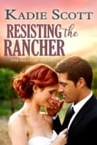 Resisting the Rancher 電子書 by Kadie Scott