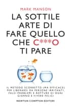 La sottile arte di fare quello che c***o ti pare ebook by Mark Manson