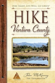 Hike Ventura County - Best Day Hikes around Ventura, Ojai and Simi Hills ebook by John McKinney