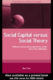 Social Capital Versus Social Theory ebook by Fine, Ben