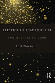 Prestige in Academic Life - Excellence and exclusion ebook by Paul Blackmore