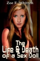 The Life and Death of a Sex Doll ebook by Zoe E. Whitten