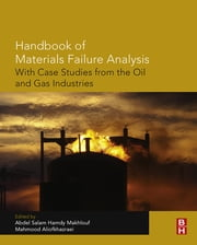 Handbook of Materials Failure Analysis with Case Studies from the Oil and Gas Industry ebook by Abdel Salam Hamdy Makhlouf,Mahmood Aliofkhazraei