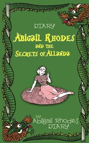 Abigail Rhodes and the Secrets of Allanda ebook by Abigail Rhodes