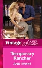 Temporary Rancher (Mills & Boon Vintage Superromance) (Home on the Ranch, Book 47) ebook by Ann Evans