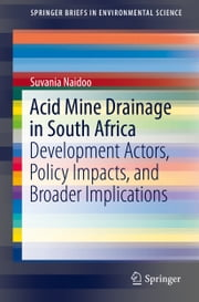 Acid Mine Drainage in South Africa - Development Actors, Policy Impacts, and Broader Implications ebook by Suvania Naidoo