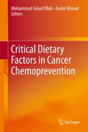 Critical Dietary Factors in Cancer Chemoprevention ebook by Mohammad Fahad Ullah,Aamir Ahmad