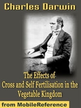 The Effects Of Cross And Self Fertilisation In The Vegetable Kingdom (Mobi Classics) ebook by Charles Darwin