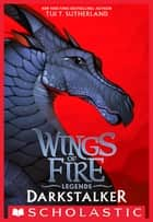 Darkstalker (Wings of Fire: Legends) eBook by Tui T. Sutherland
