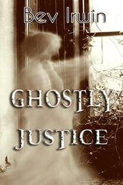 Ghostly Justice ebook by Bev Irwin