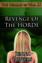 The Realms of War 9: Revenge of the Horde - Revenge of the Horde ebook by Jenna Powers