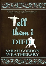 Tell Them I Died ebook by Sarah Gordon Weathersby