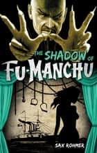 The Shadow of Fu-Manchu ebook by Sax Rohmer