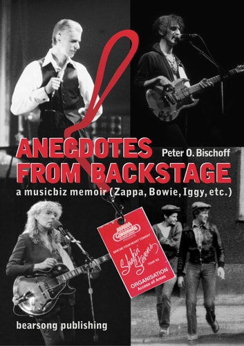 Anecdotes from Backstage - A musicbiz memoir ebook by Peter O. Bischoff