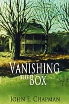 Vanishing the Box ebook by John Chapman